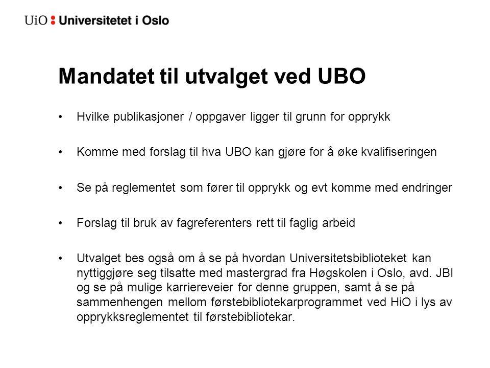Mandatet til utvalget ved UBO •Hvilke publikasjoner / oppgaver ligger til grunn for opprykk •Komme med forslag til hva UBO kan gjøre for å øke kvalifi