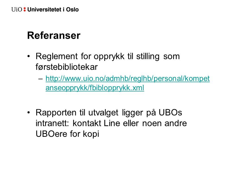 Referanser •Reglement for opprykk til stilling som førstebibliotekar –http://www.uio.no/admhb/reglhb/personal/kompet anseopprykk/fbiblopprykk.xmlhttp: