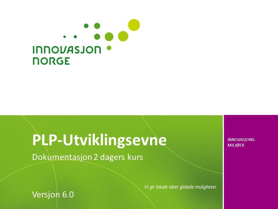 INNOVASJONS- MILJØER Dokumentasjon 2 dagers kurs Versjon 6.0 PLP-Utviklingsevne