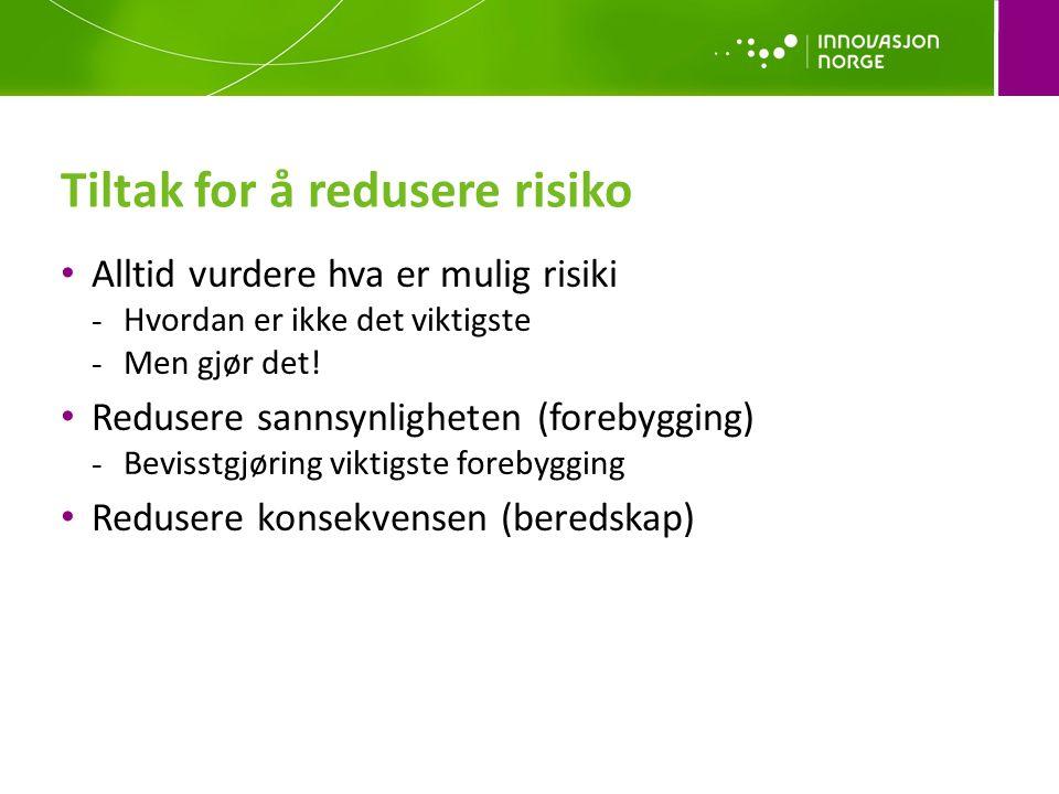 Tiltak for å redusere risiko • Alltid vurdere hva er mulig risiki - Hvordan er ikke det viktigste - Men gjør det.