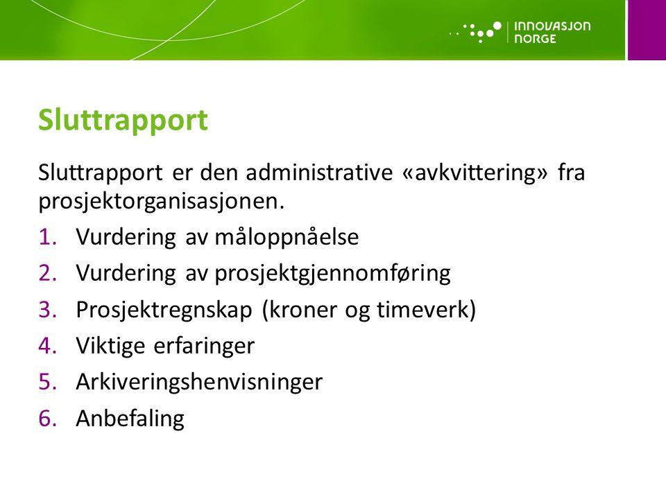 Sluttrapport Sluttrapport er den administrative «avkvittering» fra prosjektorganisasjonen.