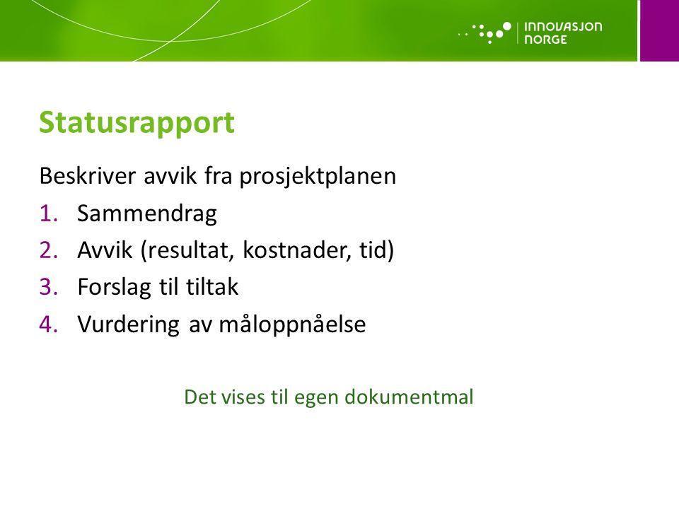 Statusrapport Beskriver avvik fra prosjektplanen 1.Sammendrag 2.Avvik (resultat, kostnader, tid) 3.Forslag til tiltak 4.Vurdering av måloppnåelse Det vises til egen dokumentmal