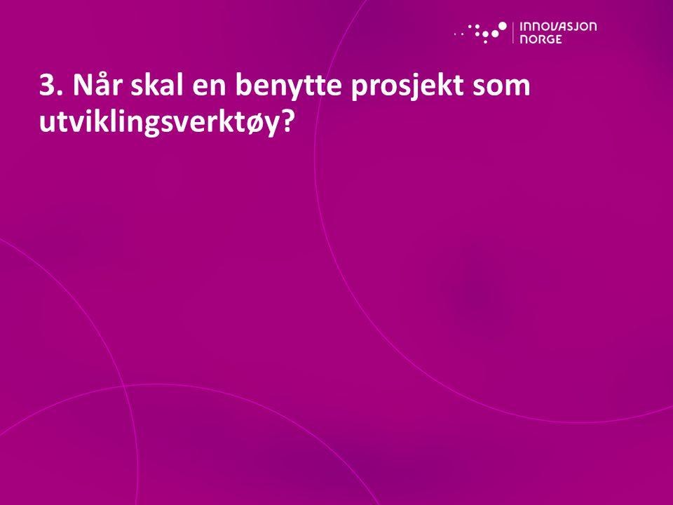 3. Når skal en benytte prosjekt som utviklingsverktøy?