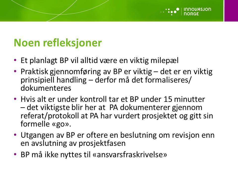 Noen refleksjoner • Et planlagt BP vil alltid være en viktig milepæl • Praktisk gjennomføring av BP er viktig – det er en viktig prinsipiell handling – derfor må det formaliseres/ dokumenteres • Hvis alt er under kontroll tar et BP under 15 minutter – det viktigste blir her at PA dokumenterer gjennom referat/protokoll at PA har vurdert prosjektet og gitt sin formelle «go».