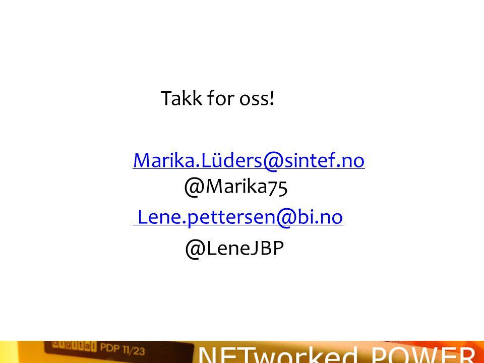 Takk for oss! Marika.Lüders@sintef.no Marika.Lüders@sintef.no @Marika75 Lene.pettersen@bi.no @LeneJBP