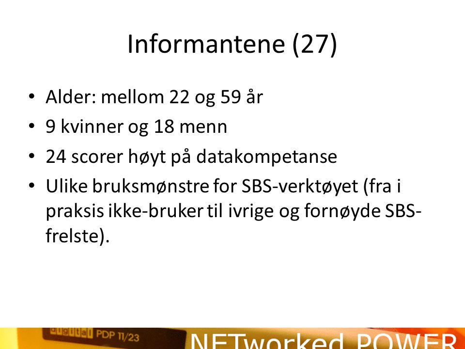 Informantene (27) • Alder: mellom 22 og 59 år • 9 kvinner og 18 menn • 24 scorer høyt på datakompetanse • Ulike bruksmønstre for SBS-verktøyet (fra i