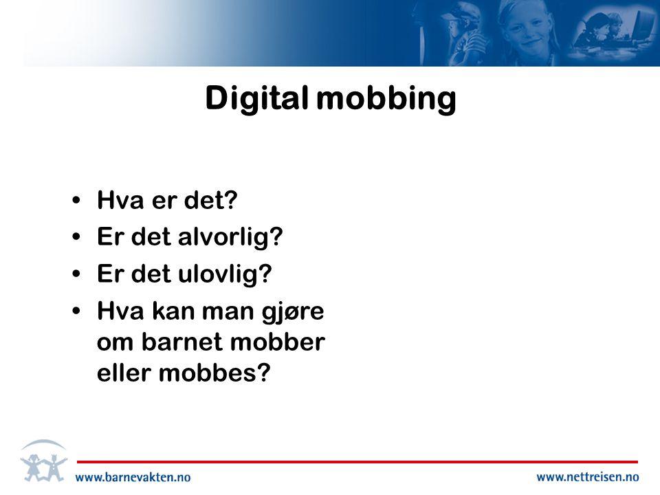 Digital mobbing •Hva er det.•Er det alvorlig. •Er det ulovlig.
