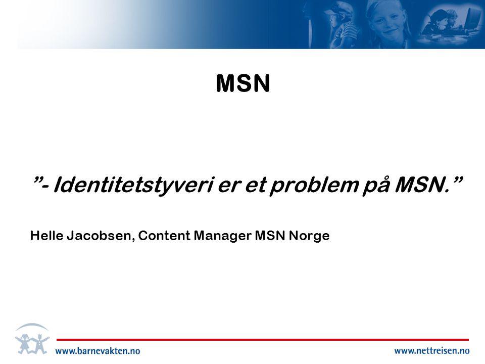 MSN - Identitetstyveri er et problem på MSN. Helle Jacobsen, Content Manager MSN Norge
