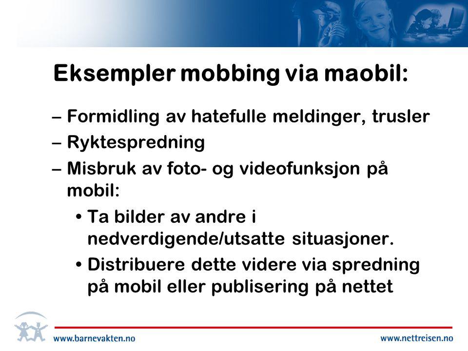 Eksempler mobbing via maobil: –Formidling av hatefulle meldinger, trusler –Ryktespredning –Misbruk av foto- og videofunksjon på mobil: •Ta bilder av andre i nedverdigende/utsatte situasjoner.