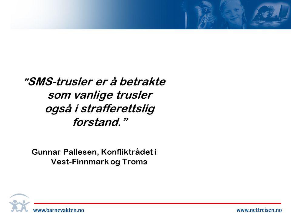 SMS-trusler er å betrakte som vanlige trusler også i strafferettslig forstand. Gunnar Pallesen, Konfliktrådet i Vest-Finnmark og Troms