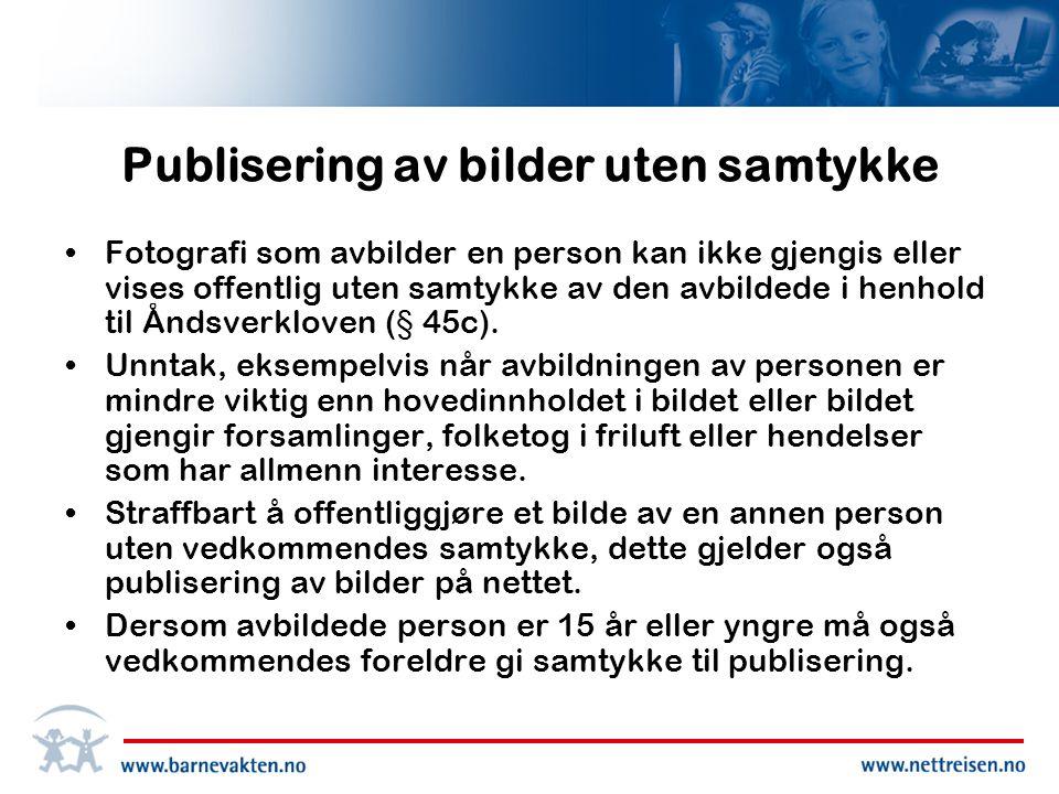 Publisering av bilder uten samtykke •Fotografi som avbilder en person kan ikke gjengis eller vises offentlig uten samtykke av den avbildede i henhold til Åndsverkloven (§ 45c).