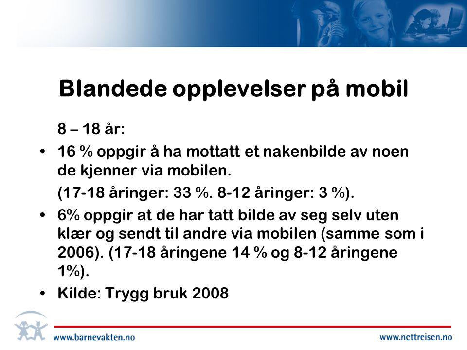 Blandede opplevelser på mobil 8 – 18 år: •16 % oppgir å ha mottatt et nakenbilde av noen de kjenner via mobilen.