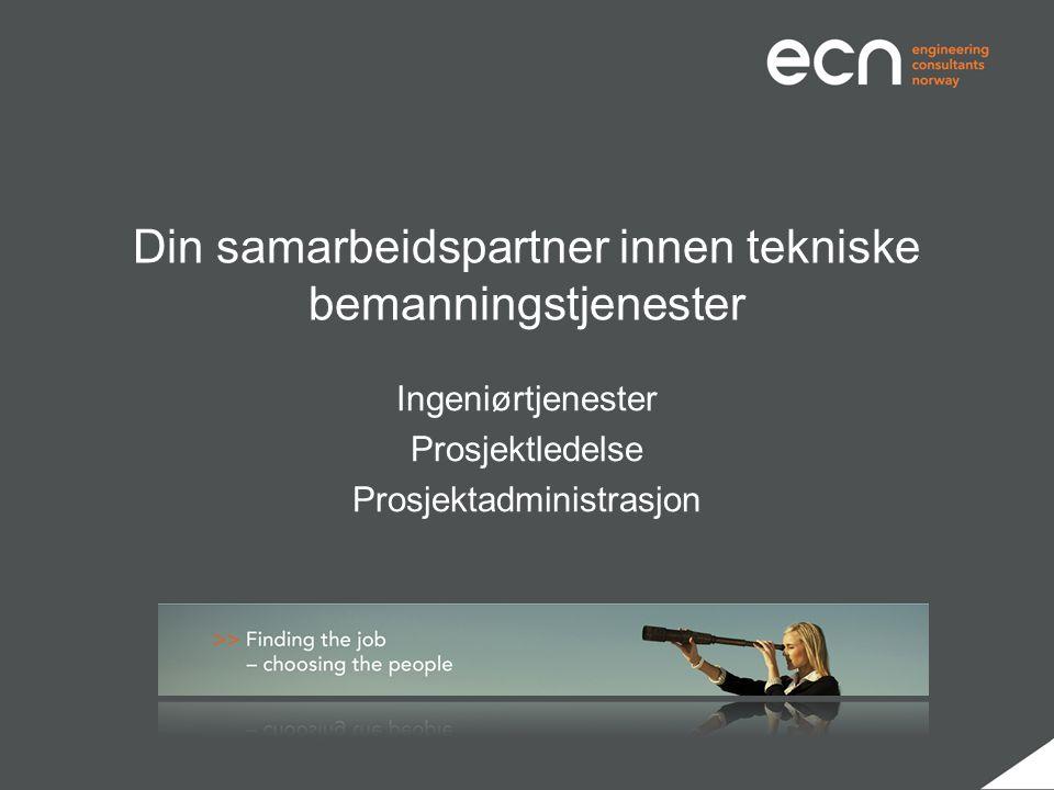 Din samarbeidspartner innen tekniske bemanningstjenester Ingeniørtjenester Prosjektledelse Prosjektadministrasjon