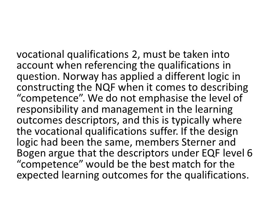 vocational qualifications 2, must be taken into account when referencing the qualifications in question. Norway has applied a different logic in const