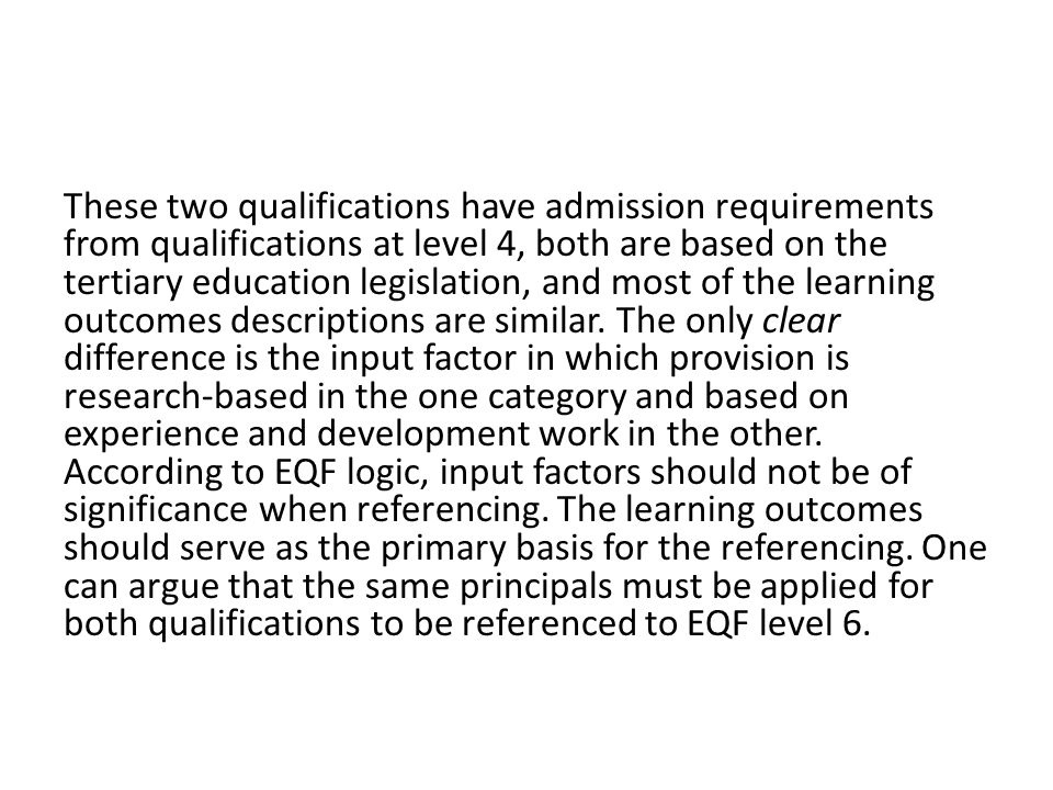 These two qualifications have admission requirements from qualifications at level 4, both are based on the tertiary education legislation, and most of