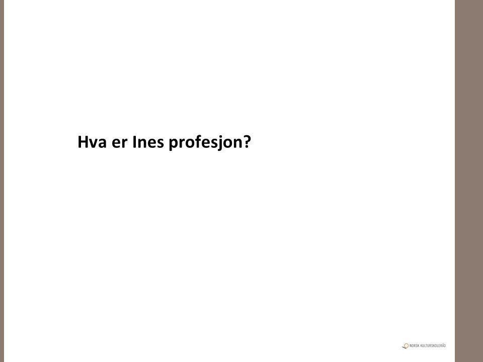 Hva er Ines profesjon?