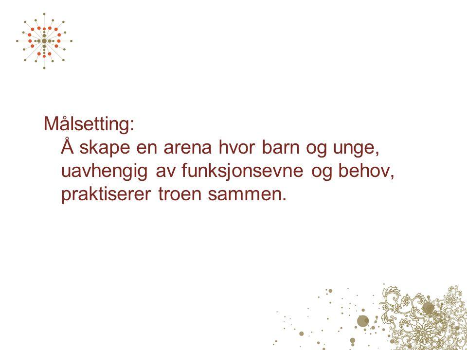 Målsetting: Å skape en arena hvor barn og unge, uavhengig av funksjonsevne og behov, praktiserer troen sammen.