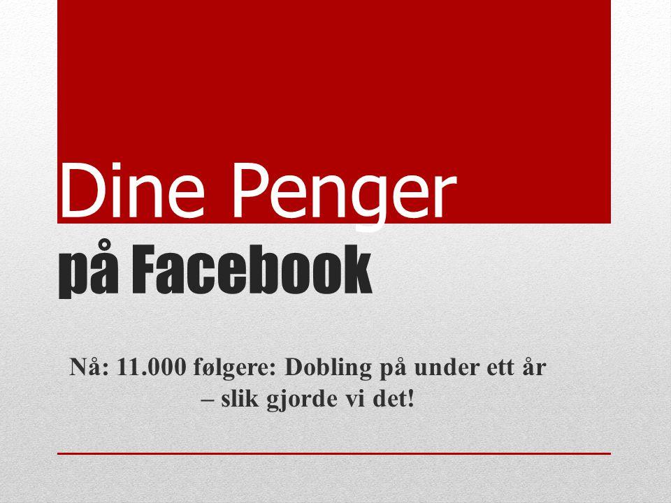 Dine Penger på Facebook Nå: 11.000 følgere: Dobling på under ett år – slik gjorde vi det!