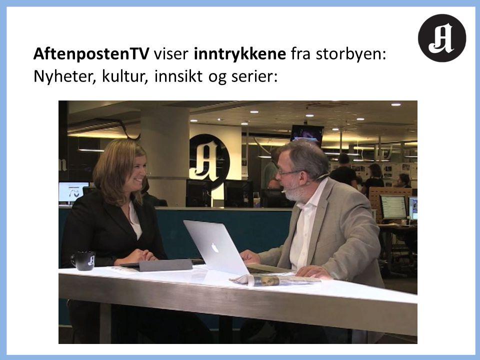 AftenpostenTV viser inntrykkene fra storbyen: Nyheter, kultur, innsikt og serier: