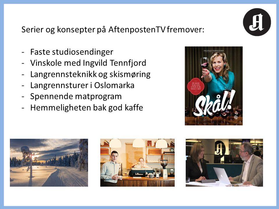 Serier og konsepter på AftenpostenTV fremover: -Faste studiosendinger -Vinskole med Ingvild Tennfjord -Langrennsteknikk og skismøring -Langrennsturer