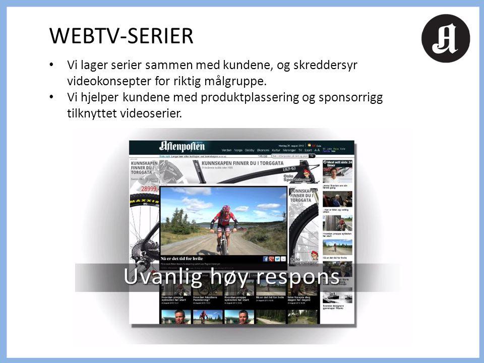 • Vi lager serier sammen med kundene, og skreddersyr videokonsepter for riktig målgruppe. • Vi hjelper kundene med produktplassering og sponsorrigg ti