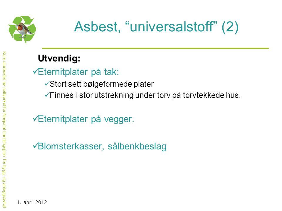 """Kurs utarbeidet av nettverket for Nasjonal handlingsplan for bygg- og anleggsavfall Asbest, """"universalstoff"""" (2) Utvendig:  Eternitplater på tak:  S"""