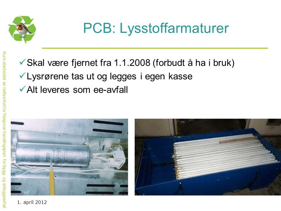 Kurs utarbeidet av nettverket for Nasjonal handlingsplan for bygg- og anleggsavfall PCB: Lysstoffarmaturer  Skal være fjernet fra 1.1.2008 (forbudt å