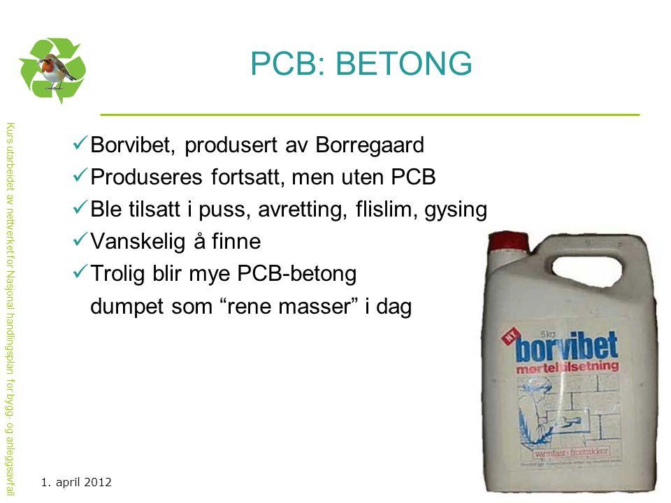 Kurs utarbeidet av nettverket for Nasjonal handlingsplan for bygg- og anleggsavfall PCB: BETONG  Borvibet, produsert av Borregaard  Produseres forts