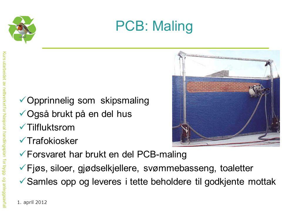 Kurs utarbeidet av nettverket for Nasjonal handlingsplan for bygg- og anleggsavfall PCB: Maling  Opprinnelig som skipsmaling  Også brukt på en del h