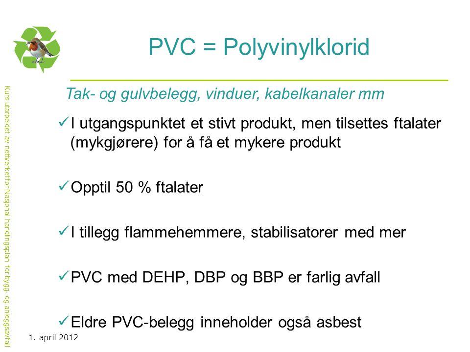 Kurs utarbeidet av nettverket for Nasjonal handlingsplan for bygg- og anleggsavfall PVC = Polyvinylklorid  I utgangspunktet et stivt produkt, men til