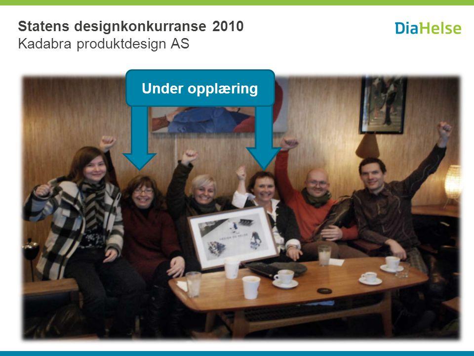 Statens designkonkurranse 2010 Kadabra produktdesign AS Under opplæring