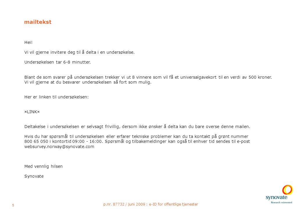 5 p.nr. 87732 / juni 2009 : e-ID for offentlige tjenester mailtekst Hei! Vi vil gjerne invitere deg til å delta i en undersøkelse. Undersøkelsen tar 6