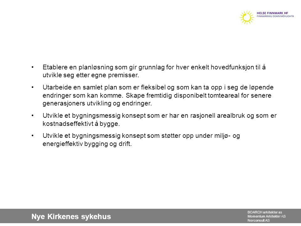 Nye Kirkenes sykehus BOARCH arkitekter as Momentum Arkitekter AS Norconsult AS •Etablere en planløsning som gir grunnlag for hver enkelt hovedfunksjon