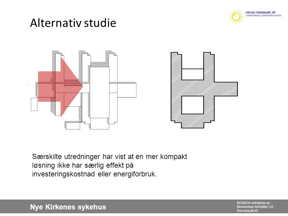 Nye Kirkenes sykehus BOARCH arkitekter as Momentum Arkitekter AS Norconsult AS Alternativ studie 29 Særskilte utredninger har vist at en mer kompakt l