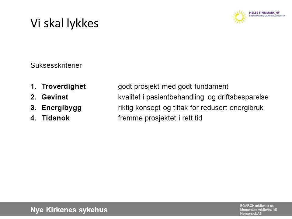 Nye Kirkenes sykehus BOARCH arkitekter as Momentum Arkitekter AS Norconsult AS Suksesskriterier 1.Troverdighet godt prosjekt med godt fundament 2.Gevi