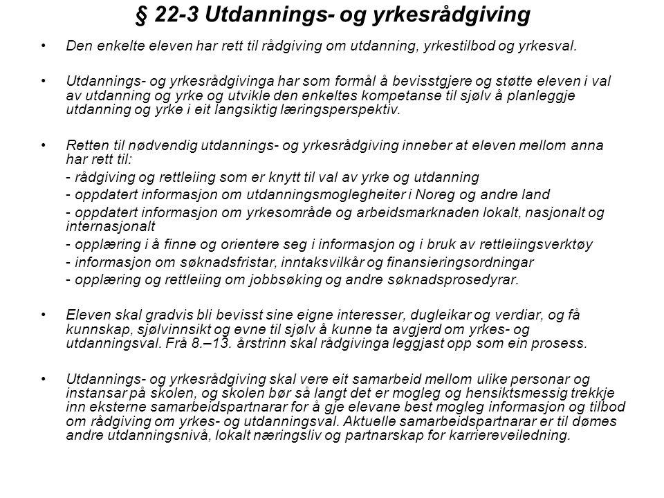 § 22-3 Utdannings- og yrkesrådgiving •Den enkelte eleven har rett til rådgiving om utdanning, yrkestilbod og yrkesval. •Utdannings- og yrkesrådgivinga