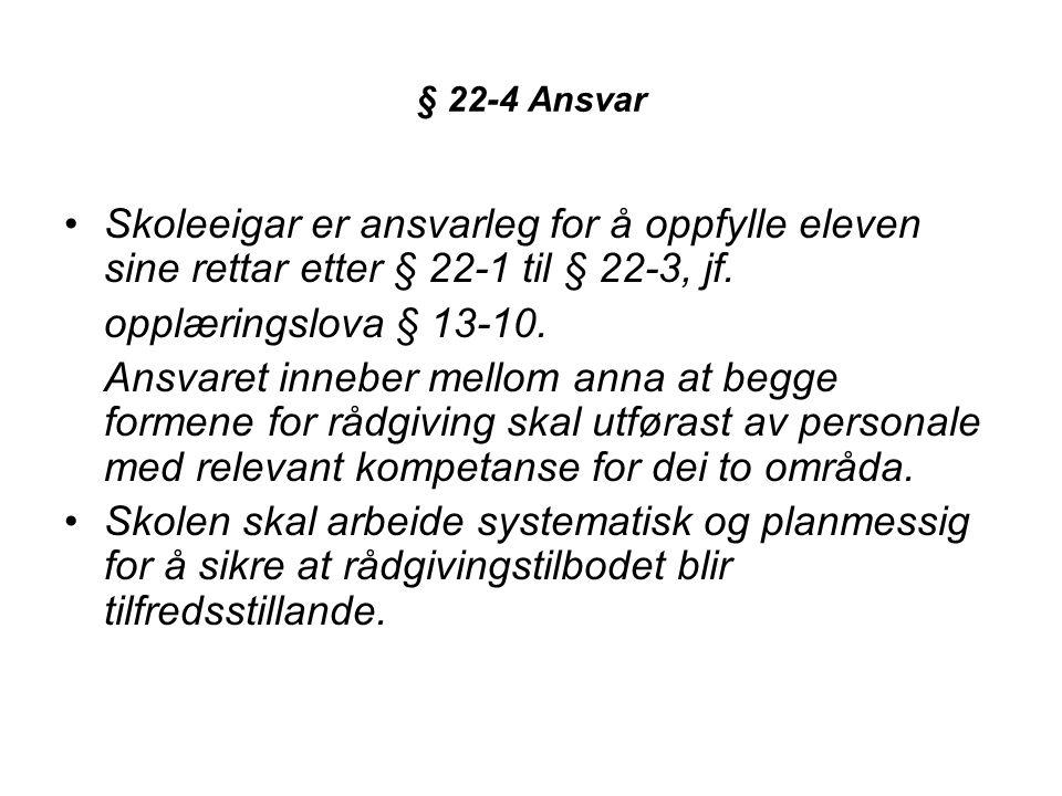 § 22-4 Ansvar •Skoleeigar er ansvarleg for å oppfylle eleven sine rettar etter § 22-1 til § 22-3, jf. opplæringslova § 13-10. Ansvaret inneber mellom