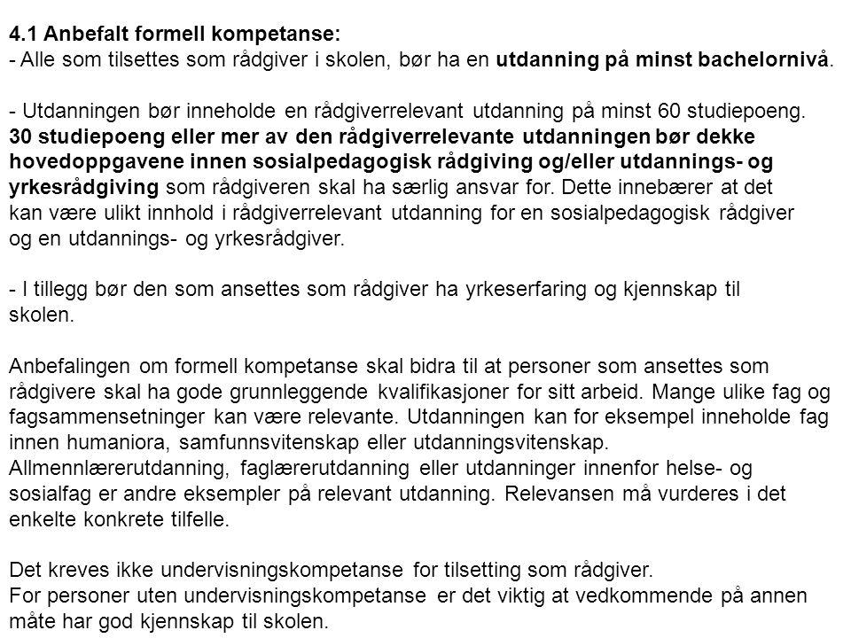 4.1 Anbefalt formell kompetanse: - Alle som tilsettes som rådgiver i skolen, bør ha en utdanning på minst bachelornivå. - Utdanningen bør inneholde en