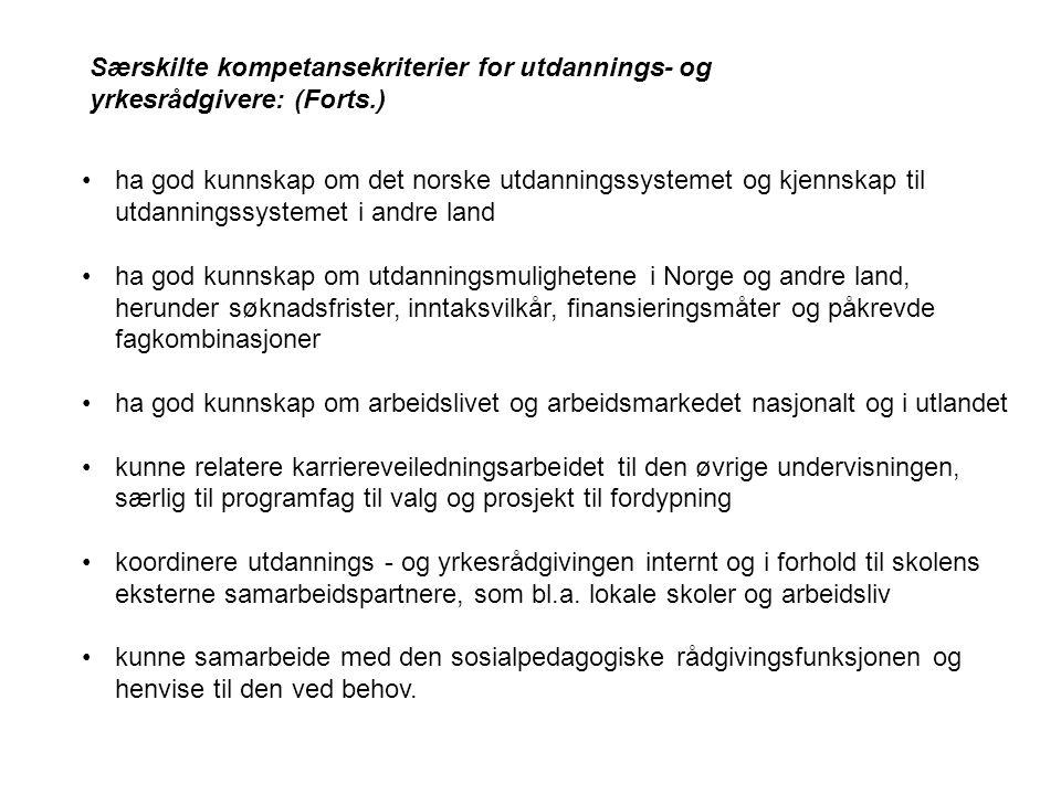 •ha god kunnskap om det norske utdanningssystemet og kjennskap til utdanningssystemet i andre land •ha god kunnskap om utdanningsmulighetene i Norge o