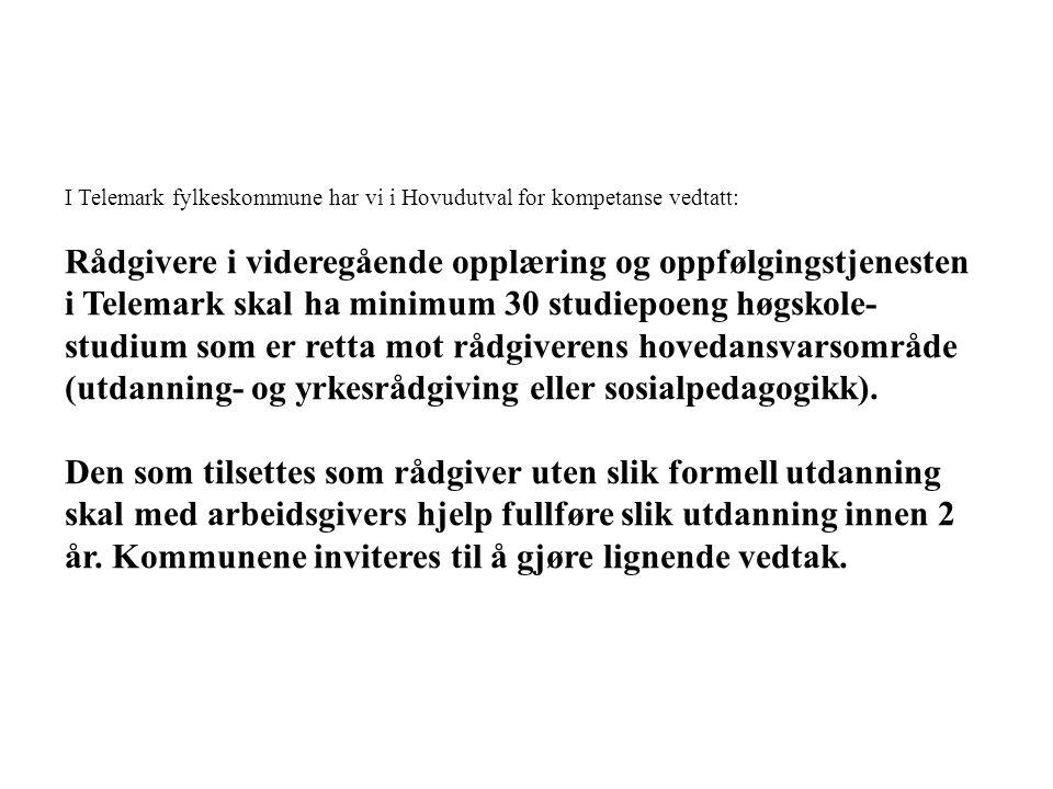 I Telemark fylkeskommune har vi i Hovudutval for kompetanse vedtatt: Rådgivere i videregående opplæring og oppfølgingstjenesten i Telemark skal ha min