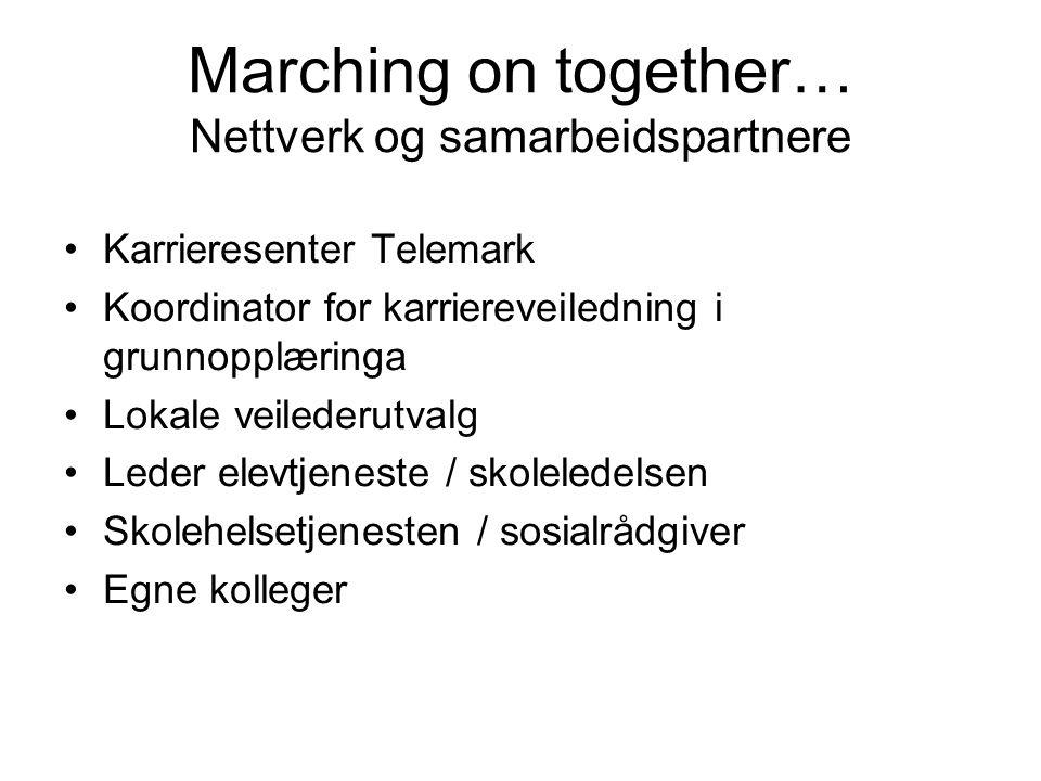 Marching on together… Nettverk og samarbeidspartnere •Karrieresenter Telemark •Koordinator for karriereveiledning i grunnopplæringa •Lokale veilederut