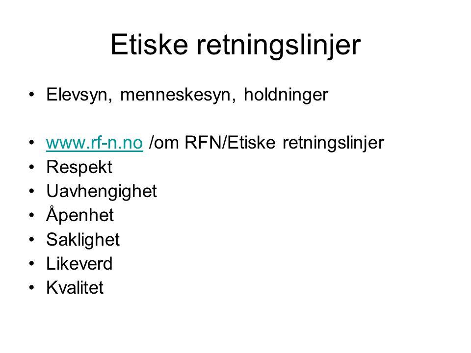 Etiske retningslinjer •Elevsyn, menneskesyn, holdninger •www.rf-n.no /om RFN/Etiske retningslinjerwww.rf-n.no •Respekt •Uavhengighet •Åpenhet •Sakligh