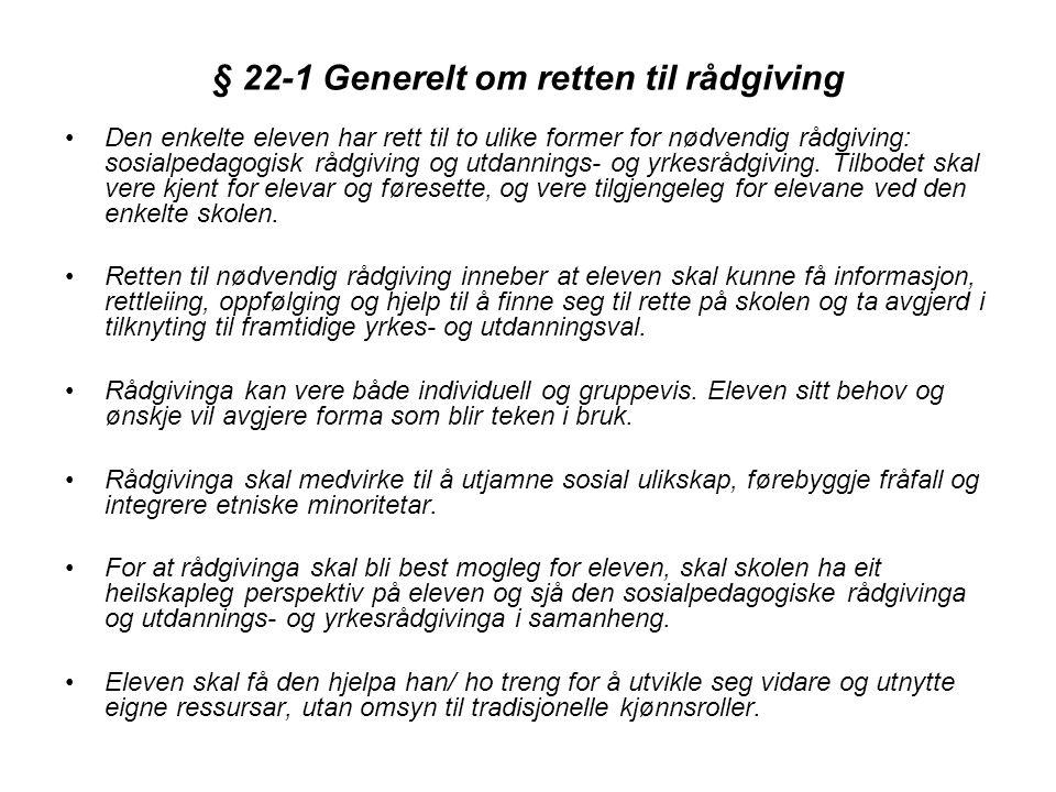 § 22-1 Generelt om retten til rådgiving •Den enkelte eleven har rett til to ulike former for nødvendig rådgiving: sosialpedagogisk rådgiving og utdann