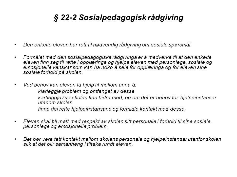 § 22-2 Sosialpedagogisk rådgiving •Den enkelte eleven har rett til nødvendig rådgiving om sosiale spørsmål. •Formålet med den sosialpedagogiske rådgiv