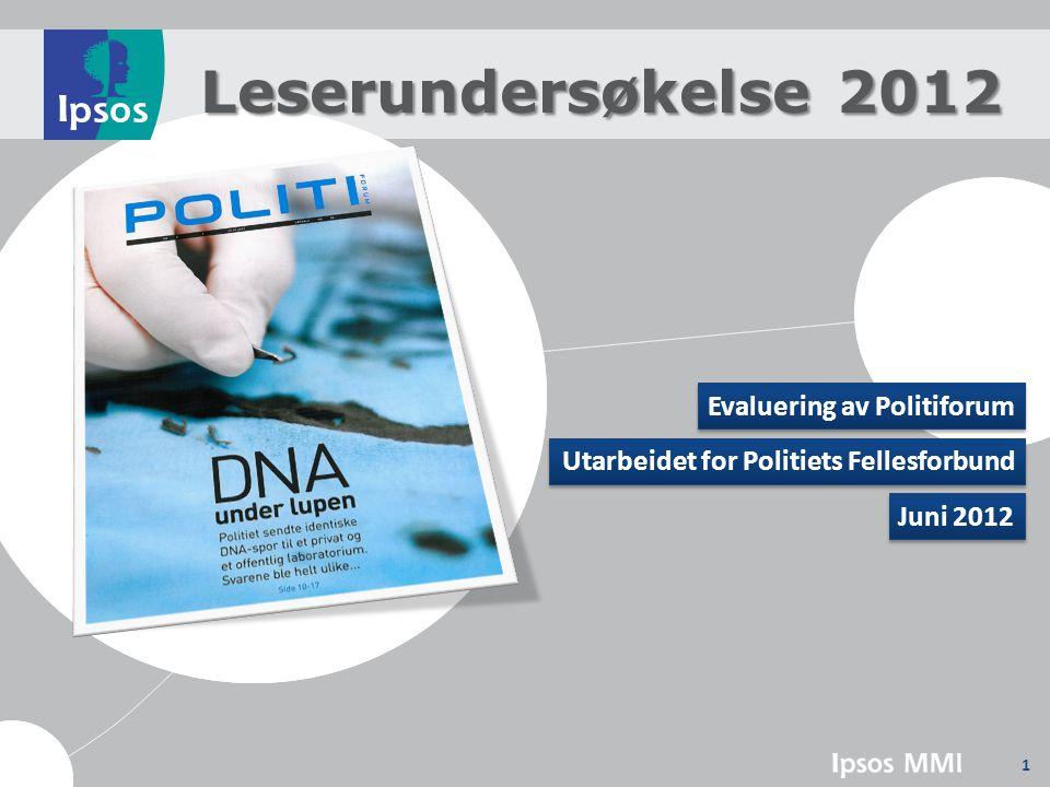 1 Leserundersøkelse 2012 Evaluering av Politiforum Juni 2012 Utarbeidet for Politiets Fellesforbund