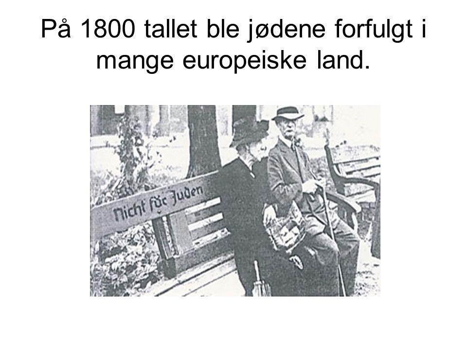 På 1800 tallet ble jødene forfulgt i mange europeiske land.