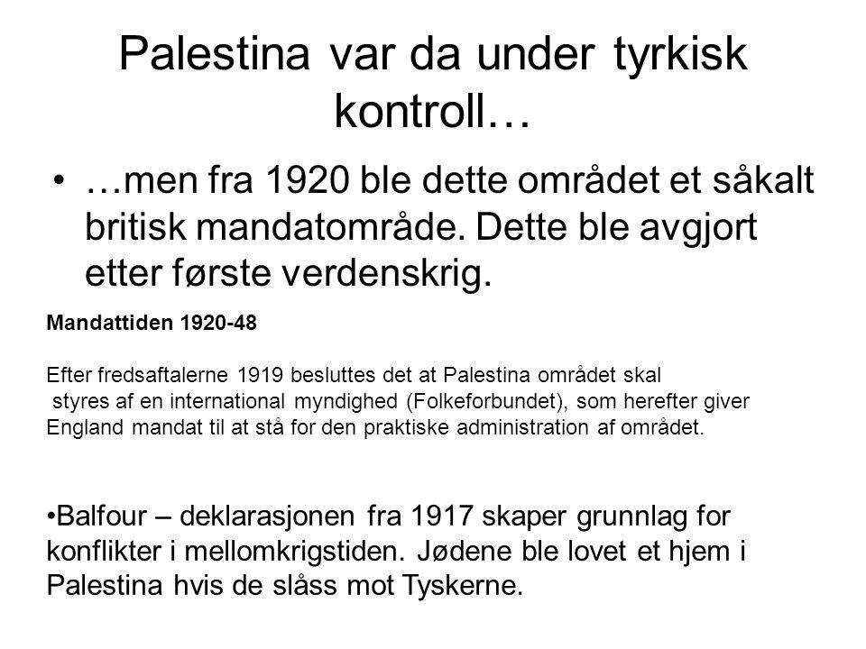 Palestina var da under tyrkisk kontroll… •…men fra 1920 ble dette området et såkalt britisk mandatområde. Dette ble avgjort etter første verdenskrig.
