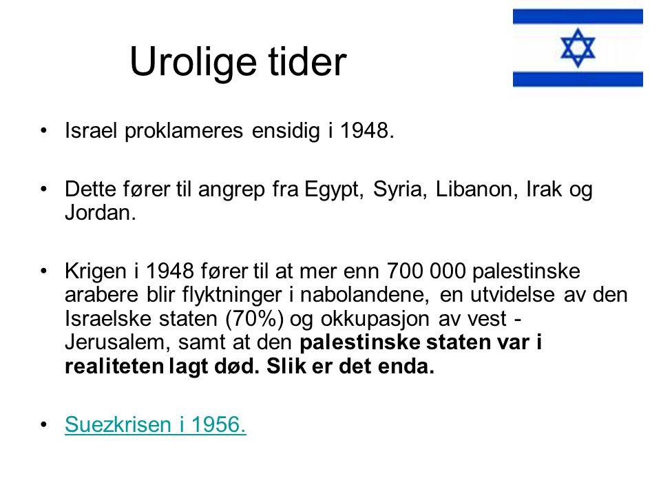 Urolige tider •Israel proklameres ensidig i 1948. •Dette fører til angrep fra Egypt, Syria, Libanon, Irak og Jordan. •Krigen i 1948 fører til at mer e