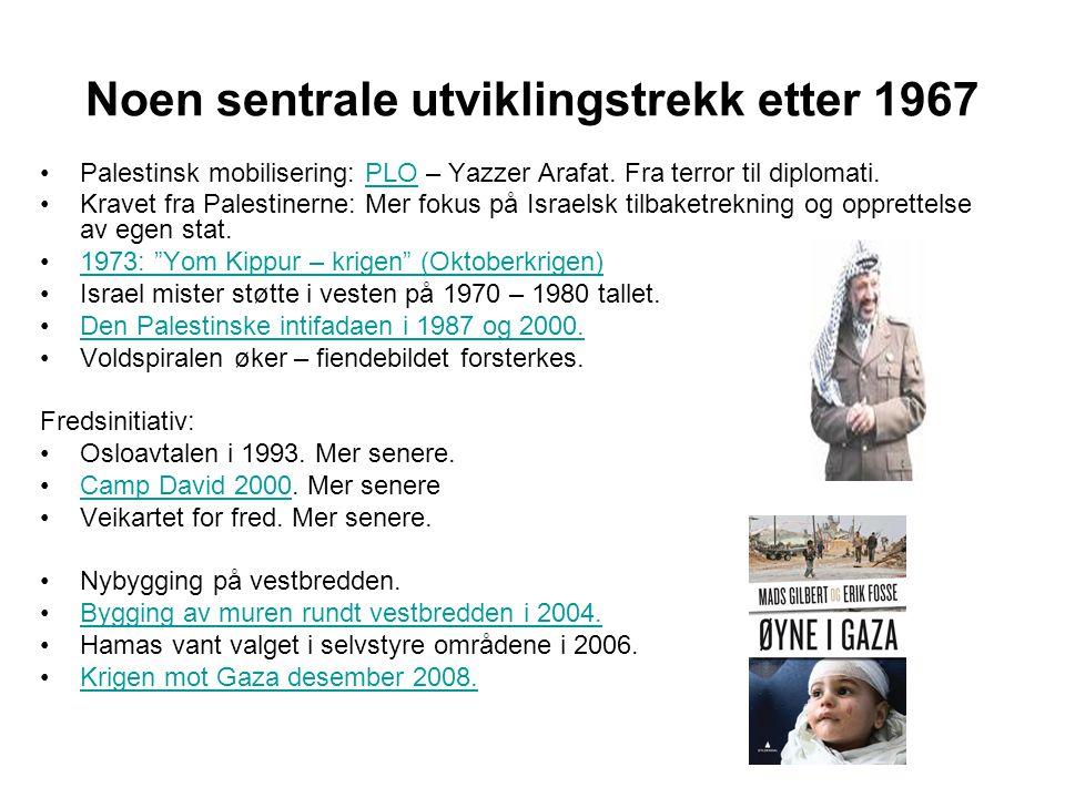 Noen sentrale utviklingstrekk etter 1967 •Palestinsk mobilisering: PLO – Yazzer Arafat. Fra terror til diplomati.PLO •Kravet fra Palestinerne: Mer fok