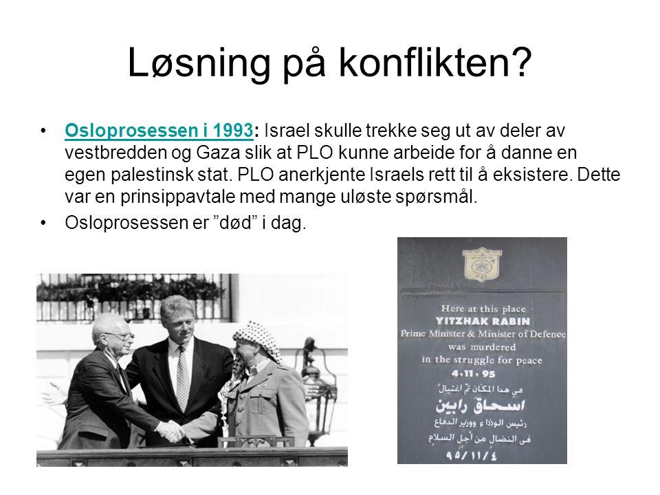 Løsning på konflikten? •Osloprosessen i 1993: Israel skulle trekke seg ut av deler av vestbredden og Gaza slik at PLO kunne arbeide for å danne en ege